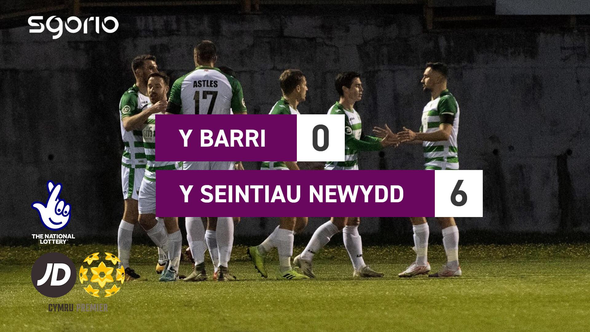 Y Barri 0-6 Y Seintiau Newydd
